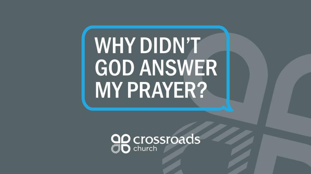 Why Didn\'t God Answer My Prayer?